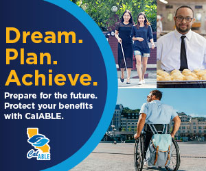 Dream. Plan. Achieve. Prepare for the future. Protect your benefits with CalABLE.